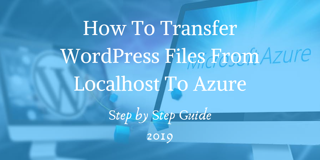 How To Transfer WordPress Files From Localhost To Azure