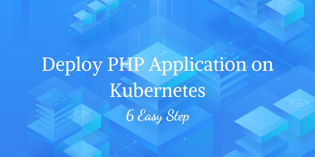 Deploy PHP Application on Kubernetes with 6 Easy Steps
