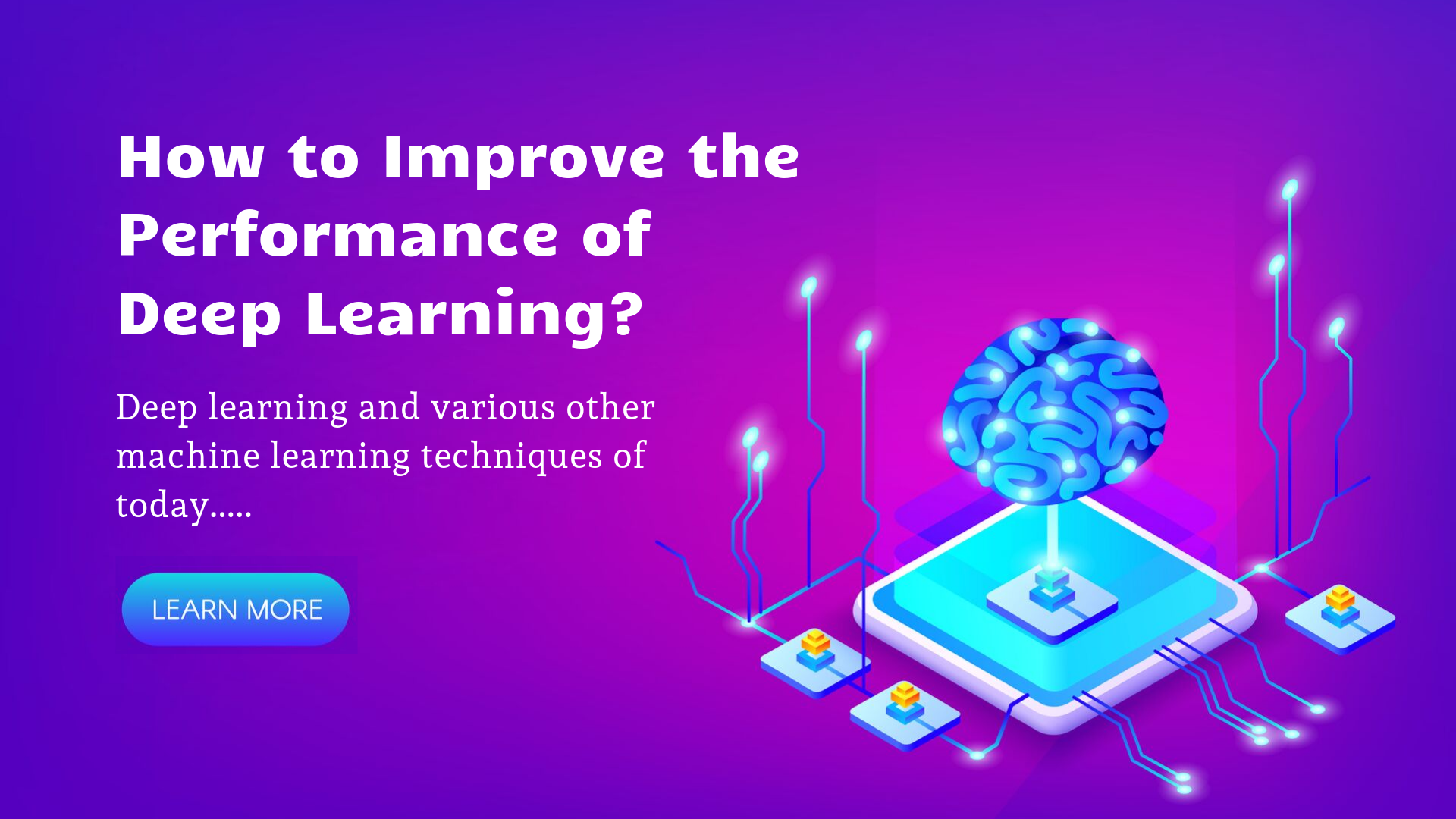 How to Improve the Performance of Deep Learning?