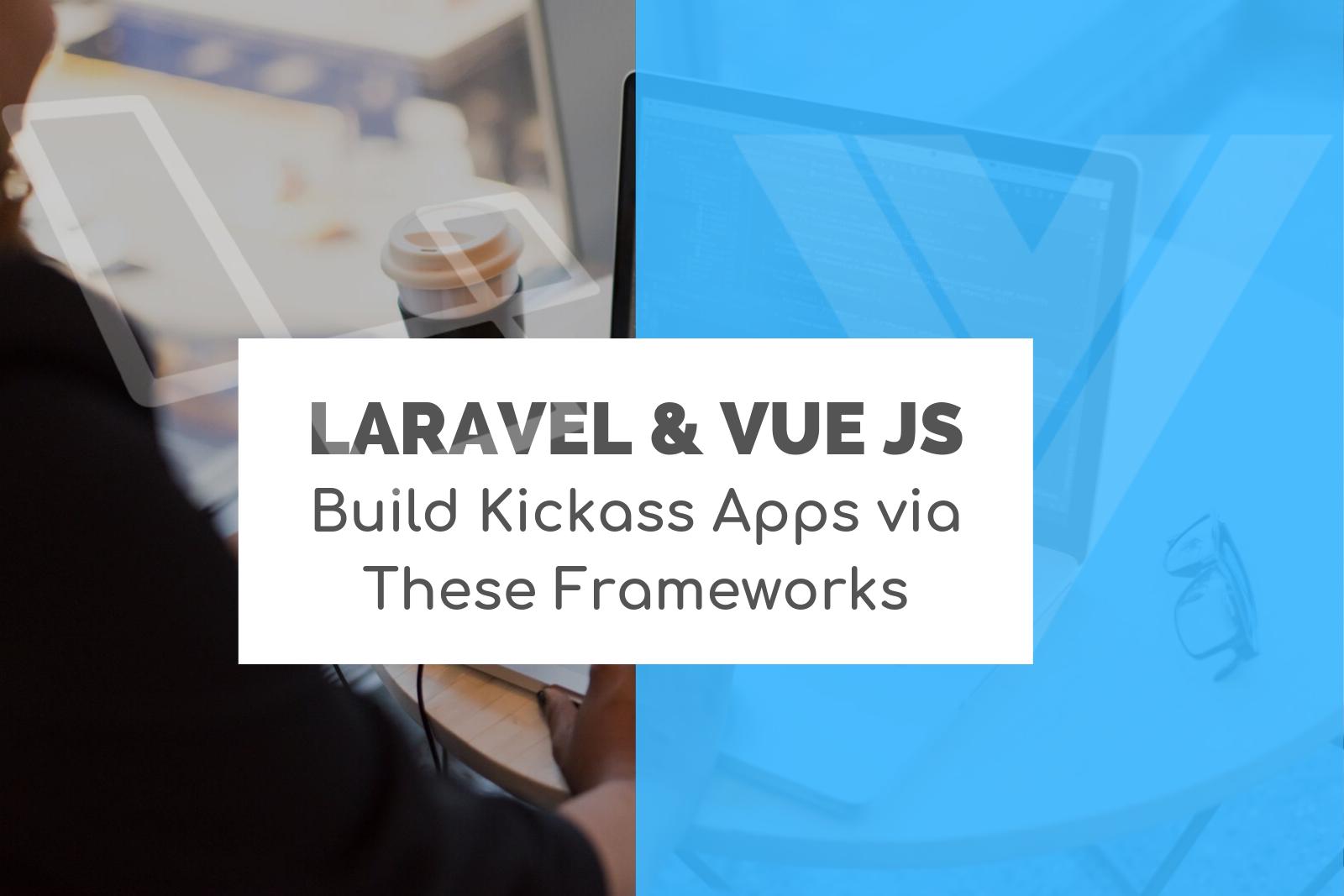 Laravel & Vue JS App Development Framework