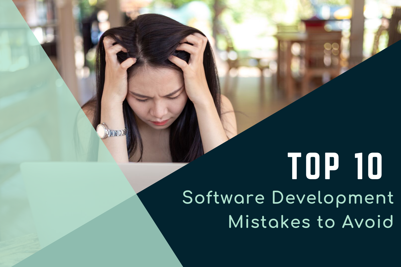 Top 10 Software Development Mistakes to Avoid