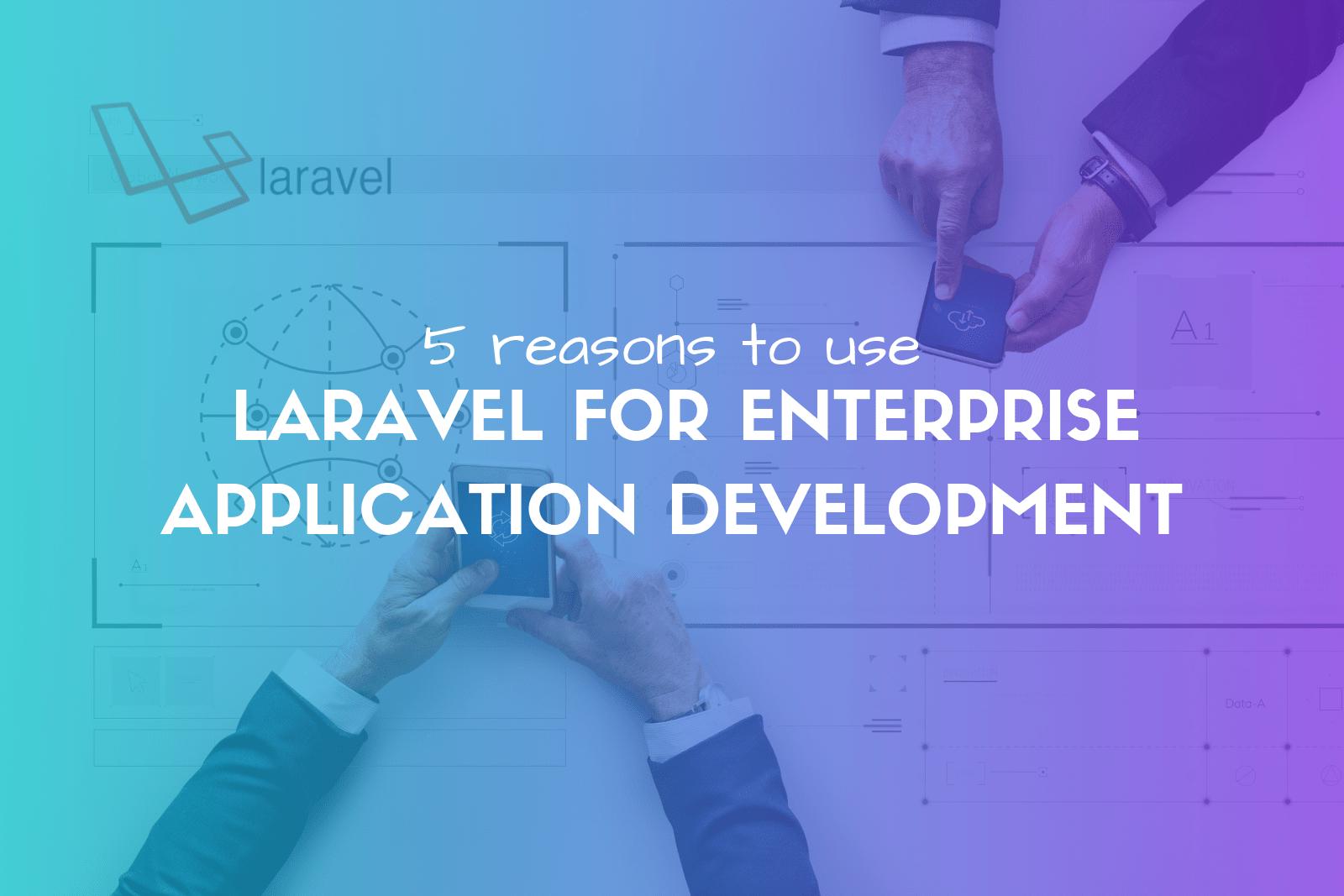 Why User Laravel for Enterprise Application Development