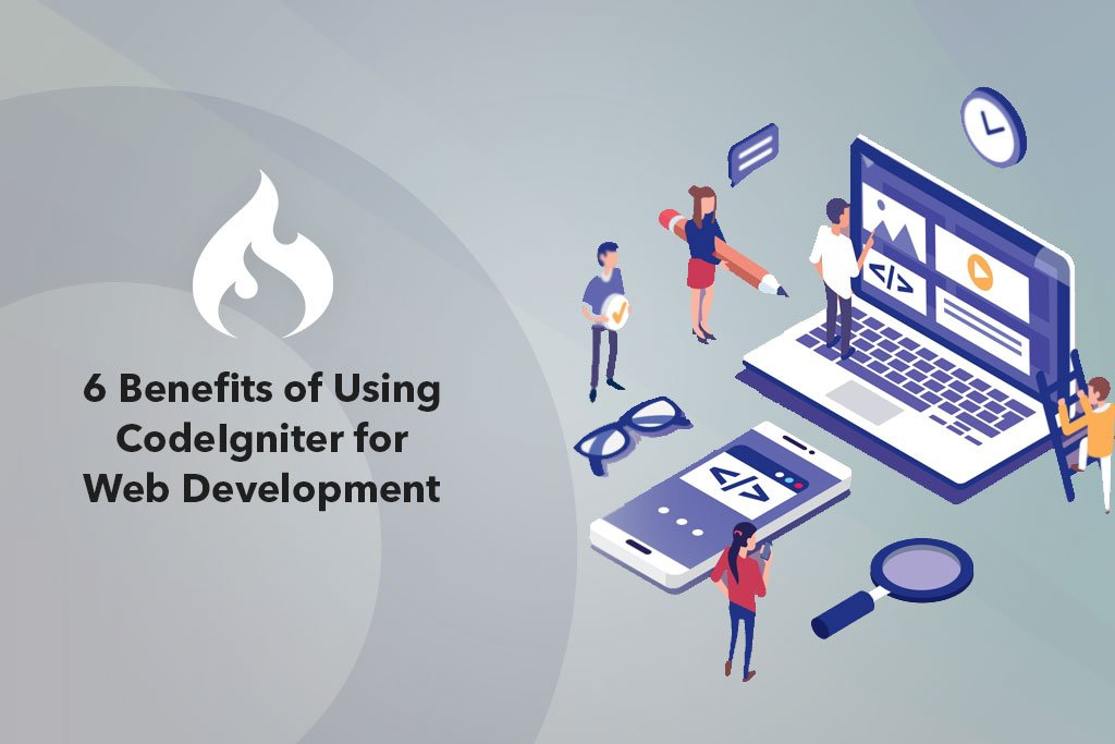 6 Benefits of Using CodeIgniter for Web Development