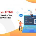 PHP vs HTML: Whats Best for Your Business Website